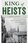 King of Heists : The Sensational Bank Robbery of 1878 That Shocked America - Book