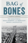 Bag of Bones : The Sensational Grave Robbery Of The Merchant Prince Of Manhattan - Book