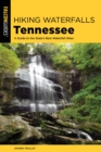 Hiking Waterfalls Tennessee : A Guide to the State's Best Waterfall Hikes - eBook