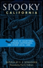 Spooky California : Tales Of Hauntings, Strange Happenings, And Other Local Lore - eBook
