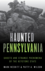 Haunted Pennsylvania : Ghosts and Strange Phenomena of the Keystone State - eBook
