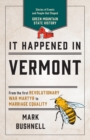 It Happened in Vermont : Stories of Events and People that Shaped Green Mountain State History - eBook