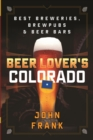 Beer Lover's Colorado : Best Breweries, Brewpubs and Beer Bars - eBook