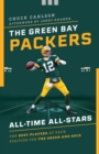 The Green Bay Packers All-Time All-Stars : The Best Players at Each Position for the Green and Gold - eBook