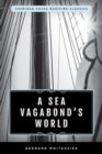 A Sea Vagabond's World : Boats and Sails, Distant Shores, Islands and Lagoons - eBook