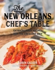 The New Orleans Chef's Table : Extraordinary Recipes From The Crescent City - eBook