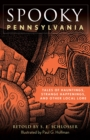 Spooky Pennsylvania : Tales Of Hauntings, Strange Happenings, And Other Local Lore - eBook
