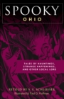 Spooky Ohio : Tales Of Hauntings, Strange Happenings, And Other Local Lore - eBook