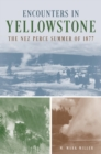 Encounters in Yellowstone : The Nez Perce Summer of 1877 - eBook