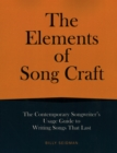 The Elements of Song Craft : The Contemporary Songwriter's Usage Guide To Writing Songs That Last - Book