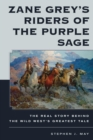 Zane Grey's Riders of the Purple Sage : The Real Story Behind the Wild West's Greatest Tale - eBook