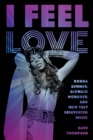 I Feel Love : Donna Summer, Giorgio Moroder, and How They Reinvented Music - Book