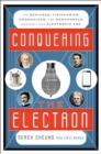 Conquering the Electron : The Geniuses, Visionaries, Egomaniacs, and Scoundrels Who Built Our Electronic Age - eBook