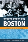 Drinking Boston : A History of the City and Its Spirits - eBook