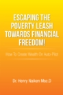 Escaping the Poverty Leash Towards Financial Freedom! : How to Create Wealth on Auto-Pilot - eBook
