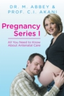 Pregnancy Series I : All You Need to Know About Antenatal Care - eBook