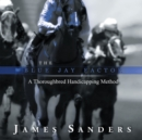 The Blue Jay Factor : A Thoroughbred Handicapping Method - eBook