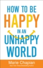 How to Be Happy in an Unhappy World - eBook