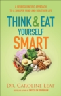 Think and Eat Yourself Smart : A Neuroscientific Approach to a Sharper Mind and Healthier Life - eBook