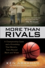 More Than Rivals : A Championship Game and a Friendship That Moved a Town Beyond Black and White - eBook