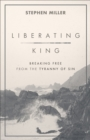 Liberating King : Breaking Free from the Tyranny of Sin - eBook