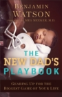 The New Dad's Playbook : Gearing Up for the Biggest Game of Your Life - eBook
