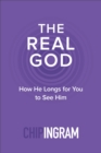 The Real God : How He Longs for You to See Him - eBook