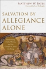 Salvation by Allegiance Alone : Rethinking Faith, Works, and the Gospel of Jesus the King - eBook