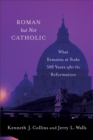 Roman but Not Catholic : What Remains at Stake 500 Years after the Reformation - eBook