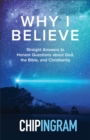 Why I Believe : Straight Answers to Honest Questions about God, the Bible, and Christianity - eBook