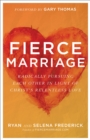 Fierce Marriage : Radically Pursuing Each Other in Light of Christ's Relentless Love - eBook