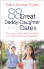 88 Great Daddy-Daughter Dates : Fun, Easy & Creative Ways to Build Memories Together - eBook
