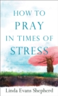 How to Pray in Times of Stress - eBook