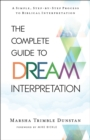 The Complete Guide to Dream Interpretation : A Simple, Step-by-Step Process to Biblical Interpretation - eBook