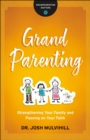 Grandparenting (Grandparenting Matters) : Strengthening Your Family and Passing on Your Faith - eBook