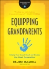 Equipping Grandparents (Grandparenting Matters) : Helping Your Church Reach and Disciple the Next Generation - eBook