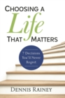 Choosing a Life That Matters : 7 Decisions You'll Never Regret - eBook