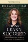 Think, Learn, Succeed Workbook : Understanding and Using Your Mind to Thrive at School, the Workplace, and Life - eBook
