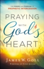 Praying with God's Heart : The Power and Purpose of Prophetic Intercession - eBook