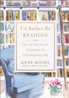 I'd Rather Be Reading : The Delights and Dilemmas of the Reading Life - eBook