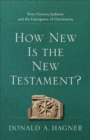 How New Is the New Testament? : First-Century Judaism and the Emergence of Christianity - eBook