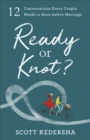 Ready or Knot? : 12 Conversations Every Couple Needs to Have before Marriage - eBook