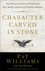 Character Carved in Stone : The 12 Core Virtues of West Point That Build Leaders and Produce Success - eBook