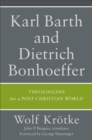 Karl Barth and Dietrich Bonhoeffer : Theologians for a Post-Christian World - eBook