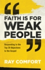 Faith Is for Weak People : Responding to the Top 20 Objections to the Gospel - eBook