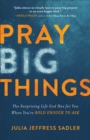 Pray Big Things : The Surprising Life God Has for You When You're Bold Enough to Ask - eBook