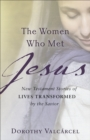 The Women Who Met Jesus : New Testament Stories of Lives Transformed by the Savior - eBook