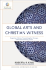 Global Arts and Christian Witness (Mission in Global Community) : Exegeting Culture, Translating the Message, and Communicating Christ - eBook