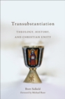 Transubstantiation : Theology, History, and Christian Unity - eBook