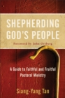 Shepherding God's People : A Guide to Faithful and Fruitful Pastoral Ministry - eBook